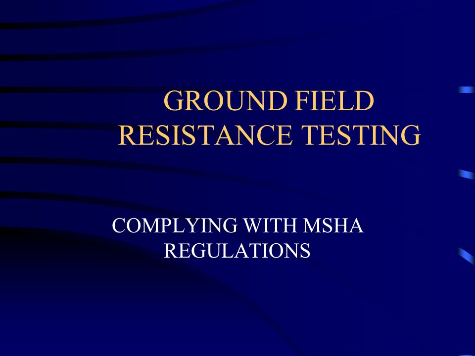 GROUND FIELD RESISTANCE TESTING COMPLYING WITH MSHA REGULATIONS