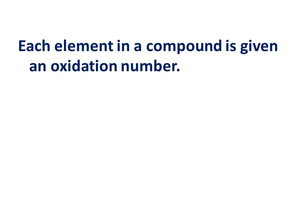 Each element in a compound is given an oxidation number.