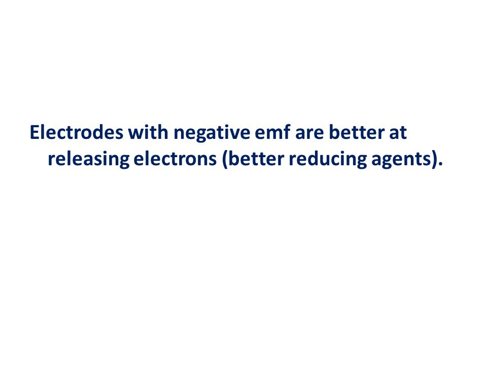 Electrodes with negative emf are better at releasing electrons (better reducing agents).
