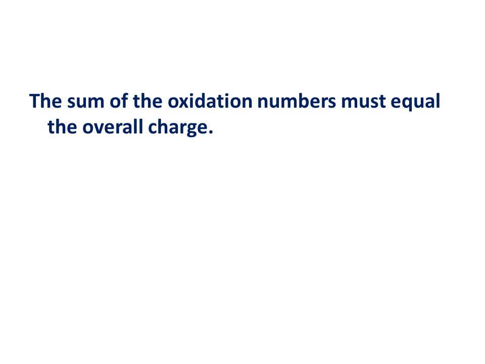 The sum of the oxidation numbers must equal the overall charge.