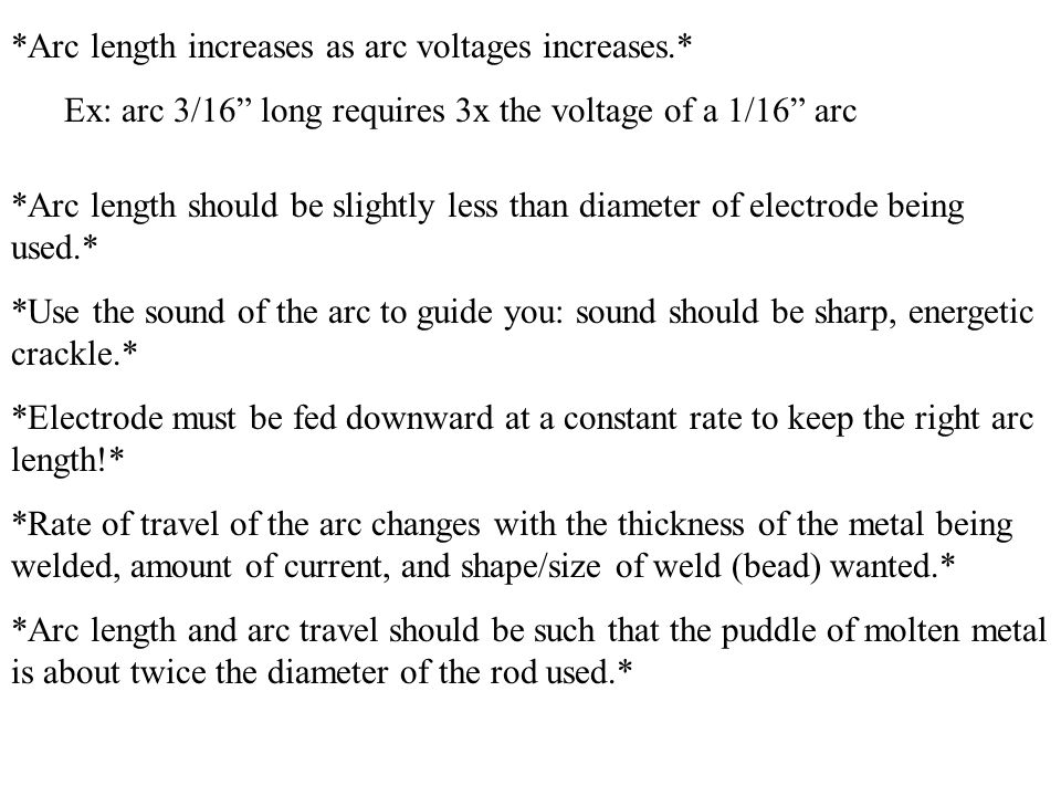 On flat pieces, electrode should make an angle of 90 degrees with the work.