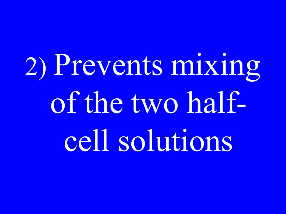 2) Prevents mixing of the two half- cell solutions