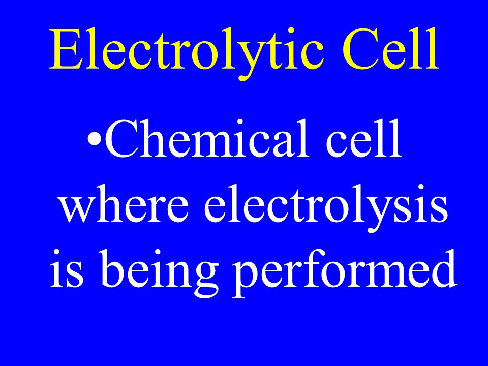 Electrolytic Cell Chemical cell where electrolysis is being performed