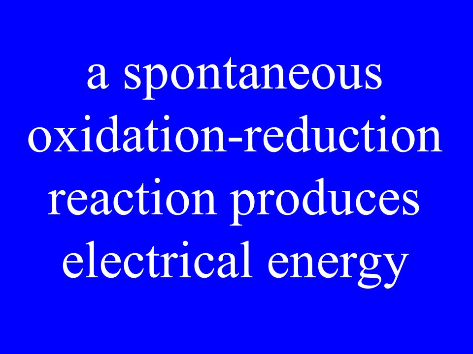 a spontaneous oxidation-reduction reaction produces electrical energy