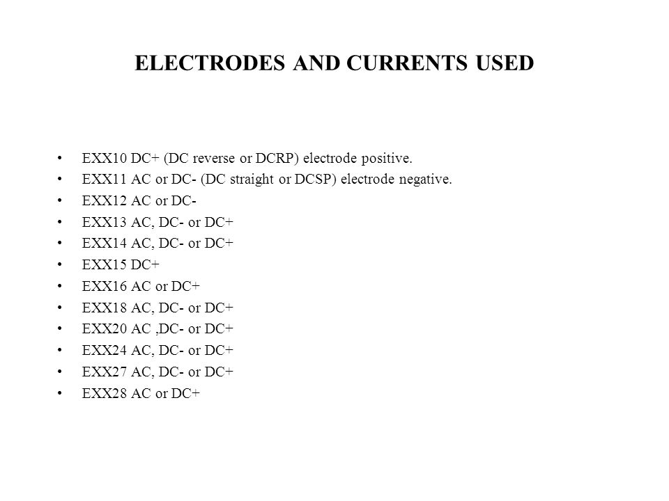 ELECTRODES AND CURRENTS USED EXX10 DC+ (DC reverse or DCRP) electrode positive.
