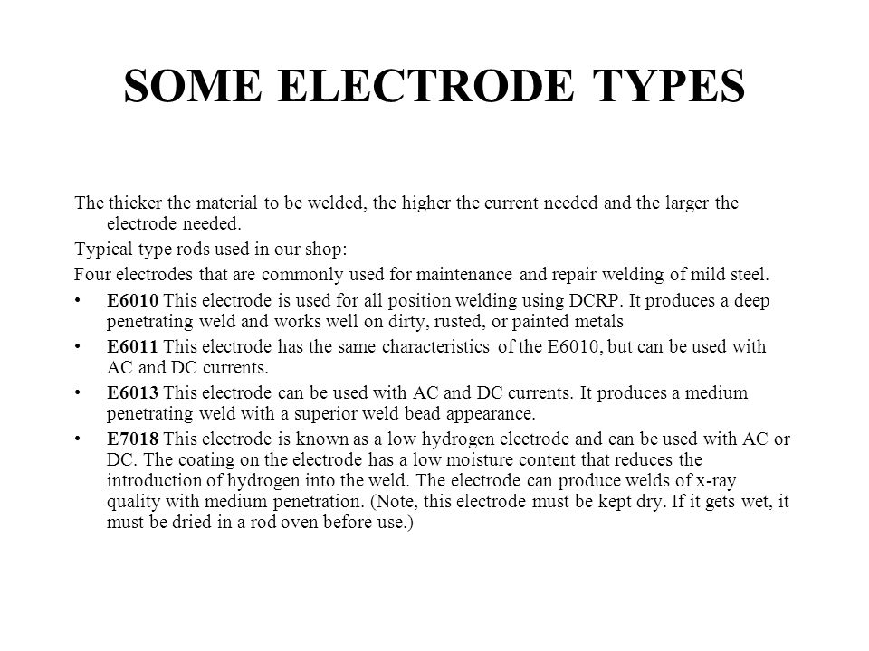 SOME ELECTRODE TYPES The thicker the material to be welded, the higher the current needed and the larger the electrode needed.