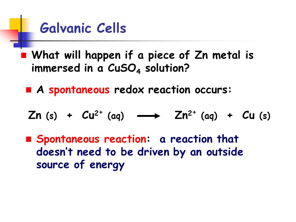 Galvanic Cells The previous reaction occurred when the Zn metal was in direct contact with the Cu 2 + ions.