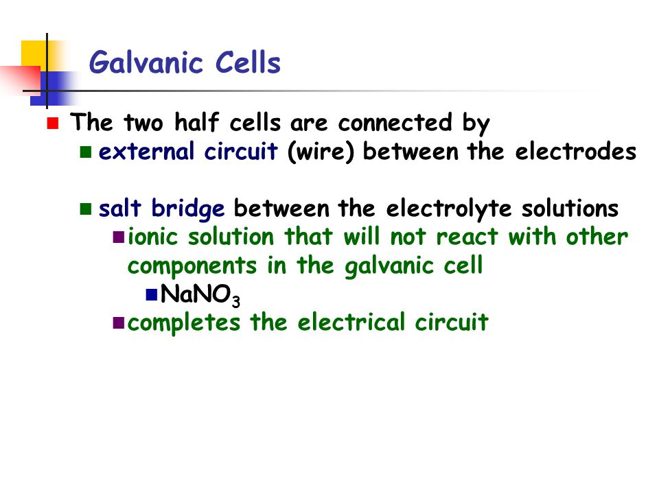 Galvanic Cells Zn (s) + Cu 2+ (aq) Zn 2+ (aq) + Cu (s) Oxidation half cell Reduction half cell electrode