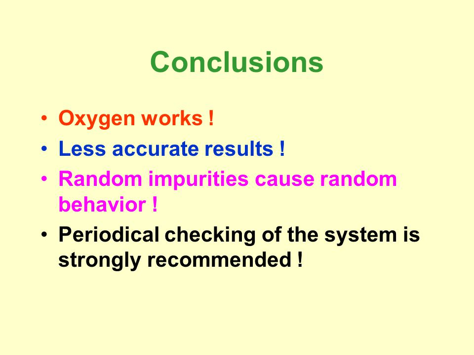 Conclusions Oxygen works . Less accurate results .