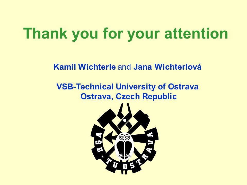 Thank you for your attention Kamil Wichterle and Jana Wichterlová VSB-Technical University of Ostrava Ostrava, Czech Republic