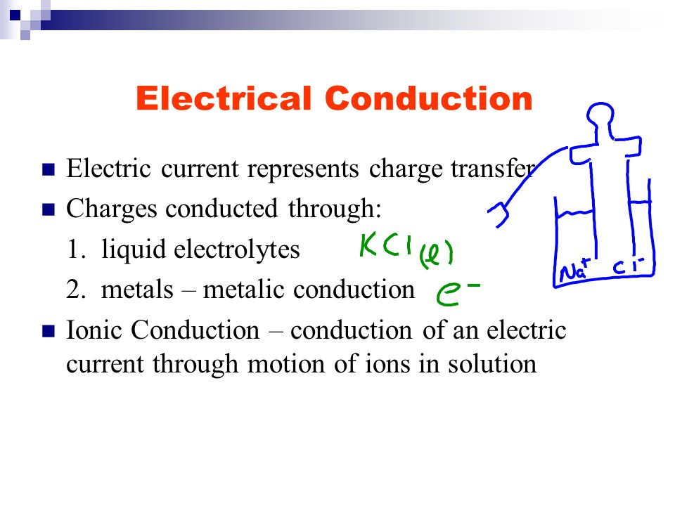 Electrical Conduction Electric current represents charge transfer Charges conducted through: 1.