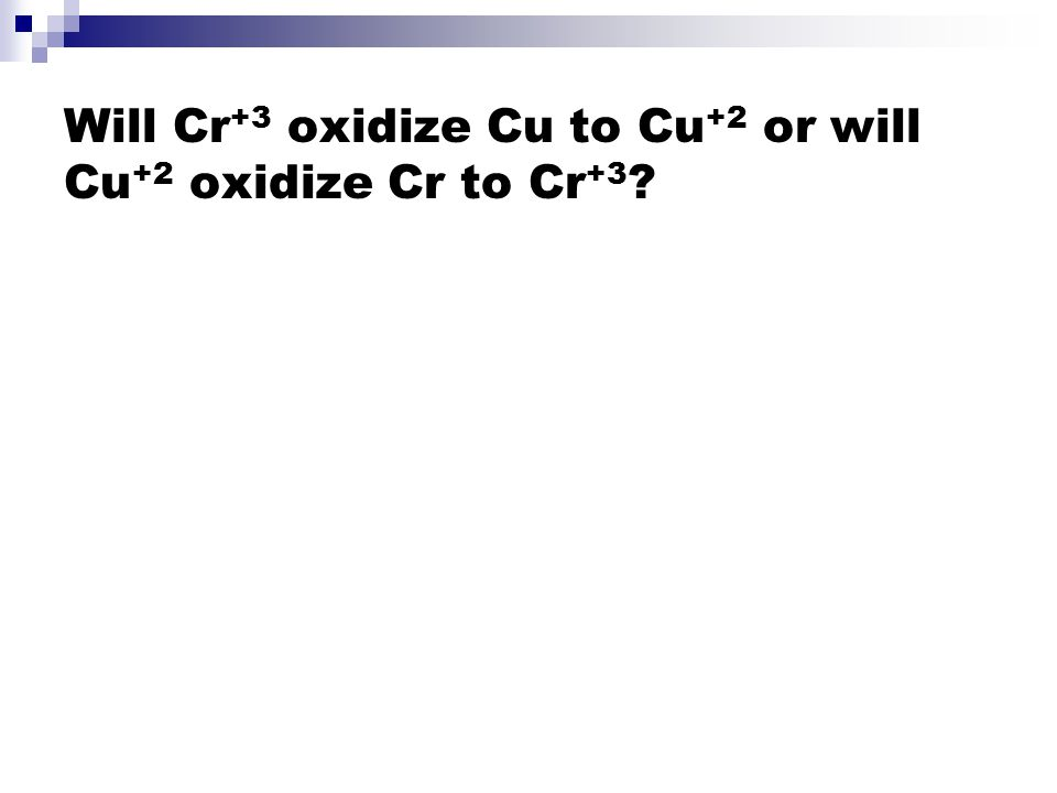 Will Cr +3 oxidize Cu to Cu +2 or will Cu +2 oxidize Cr to Cr +3