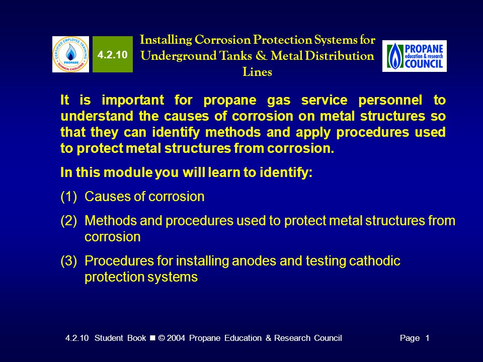 4.2.10 Student Book © 2004 Propane Education & Research CouncilPage 1 Identifying Causes of Corrosion Corrosion is an electrochemical reaction between a metal and its environment.