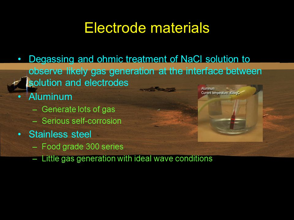Electrode materials Degassing and ohmic treatment of NaCl solution to observe likely gas generation at the interface between solution and electrodes A