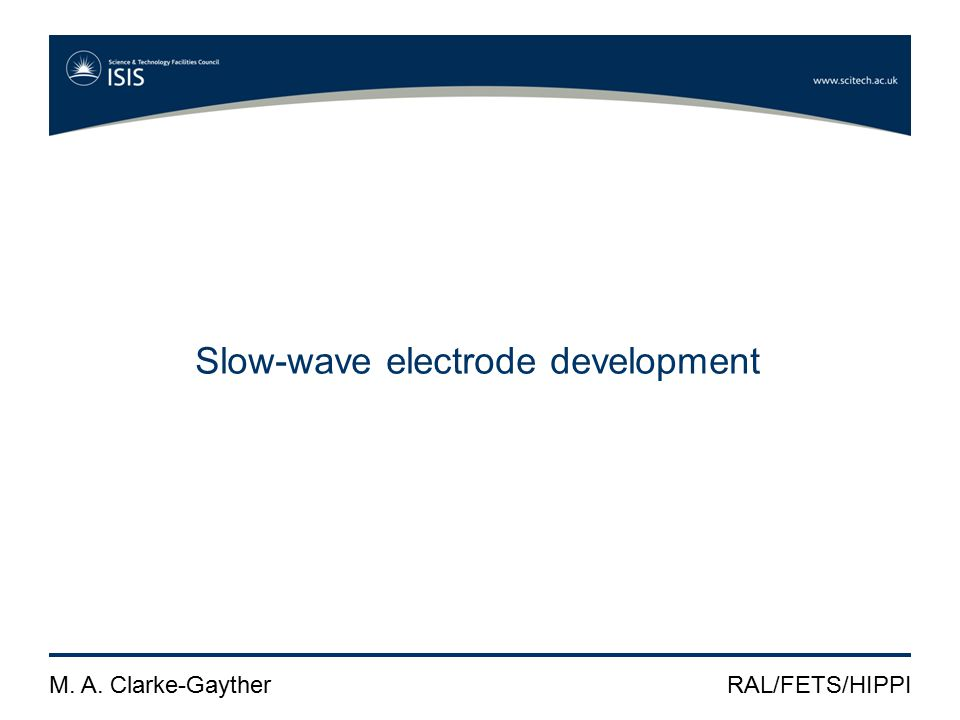 M. A. Clarke-GaytherRAL/FETS/HIPPI Slow-wave electrode development