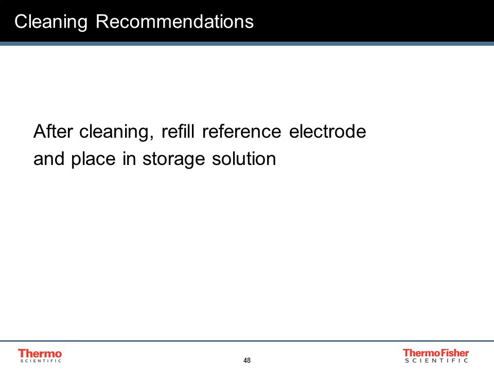 48 Cleaning Recommendations After cleaning, refill reference electrode and place in storage solution