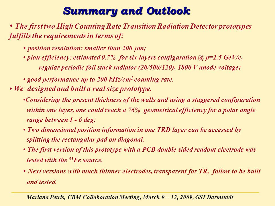 Mariana Petris, CBM Collaboration Meeting, March 9 – 13, 2009, GSI Darmstadt Summary and Outlook The first two High Counting Rate Transition Radiation