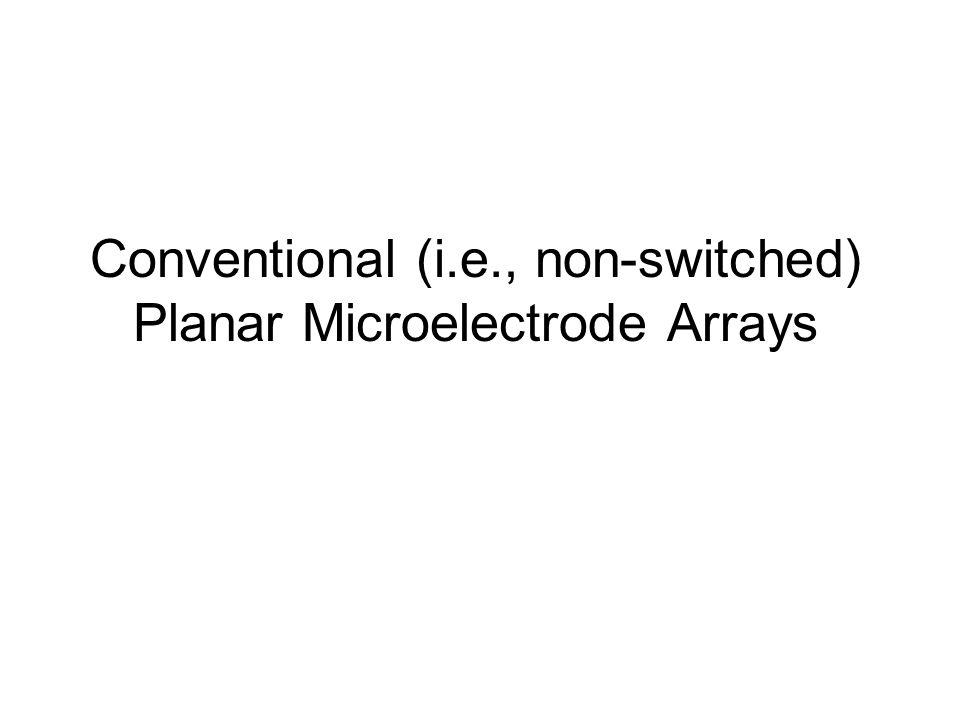 Conventional (i.e., non-switched) Planar Microelectrode Arrays