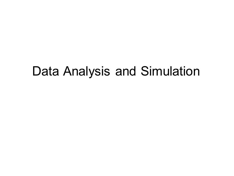 Data Analysis and Simulation