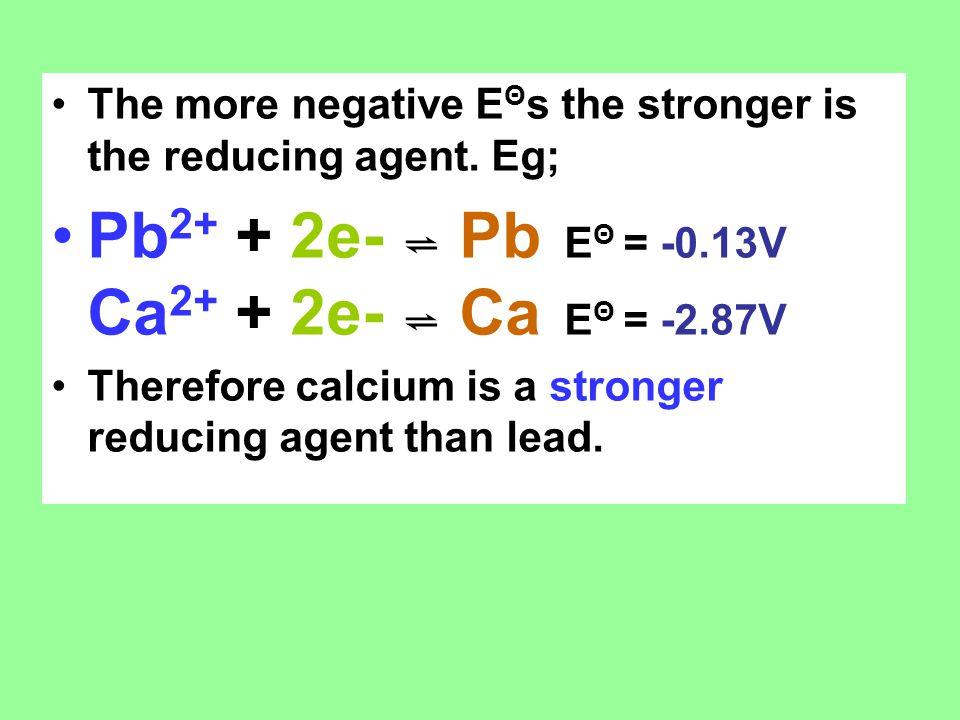 The more negative E Θ s the stronger is the reducing agent.