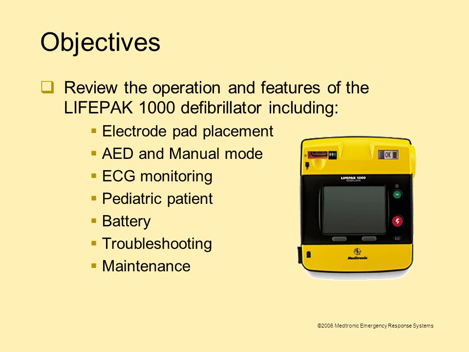 ©2006 Medtronic Emergency Response Systems Your LIFEPAK  1000 defibrillator may not have all the settings or features (e.g.