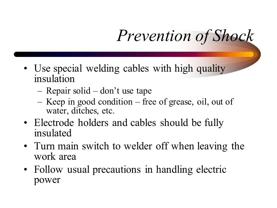 Prevention of Light Burns Eyes –Helmet or hand shield with a minimum shade of no.