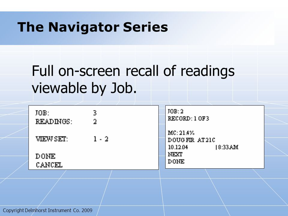 Copyright Delmhorst Instrument Co. 2009 Full on-screen recall of readings viewable by Job.