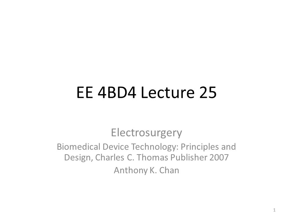 EE 4BD4 Lecture 25 Electrosurgery Biomedical Device Technology: Principles and Design, Charles C.