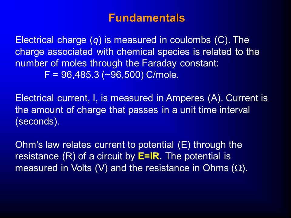 Fundamentals Electrical charge (q) is measured in coulombs (C).