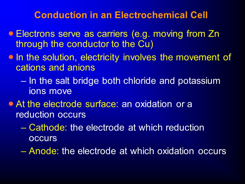 Conduction in an Electrochemical Cell  Electrons serve as carriers (e.g.