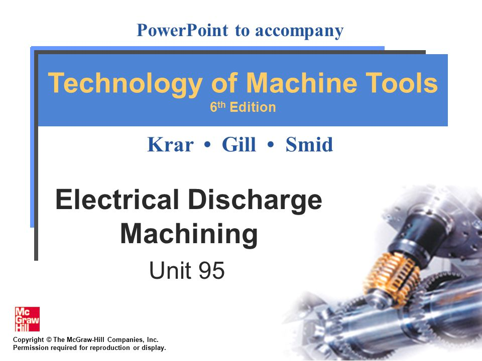 95-2 Objectives Define electrical discharge machining and state its principle Summarize the EDM process Identify the advantages and the limitations of electrical discharge machining Name the main operating systems of wire-cut electrical discharge machines