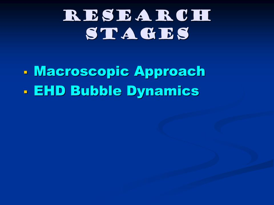 Research Stages  Macroscopic Approach  EHD Bubble Dynamics