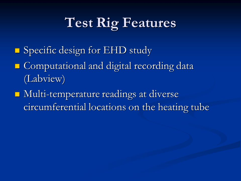 Test Rig Features Specific design for EHD study Specific design for EHD study Computational and digital recording data (Labview) Computational and dig