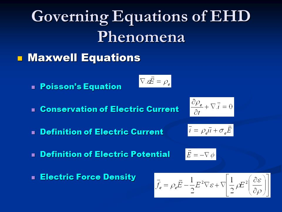 Governing Equations of EHD Phenomena Maxwell Equations Maxwell Equations Poisson's Equation Poisson's Equation Conservation of Electric Current Conser
