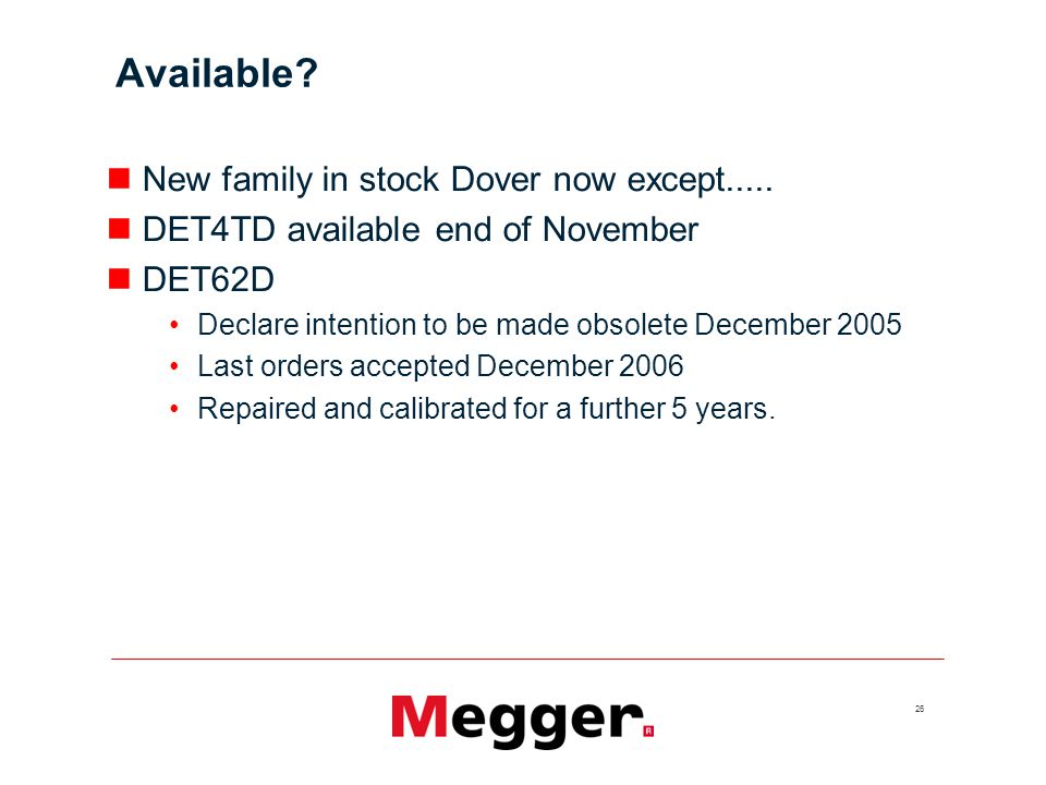 26 Available? New family in stock Dover now except..... DET4TD available end of November DET62D Declare intention to be made obsolete December 2005 La