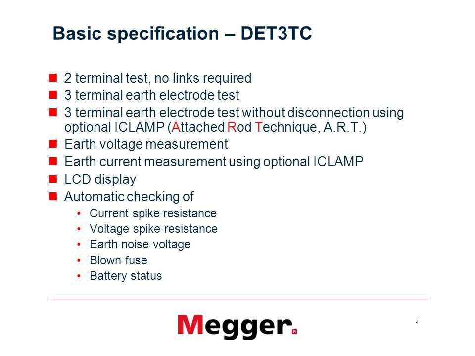 8 Basic specification – DET3TC 2 terminal test, no links required 3 terminal earth electrode test 3 terminal earth electrode test without disconnectio