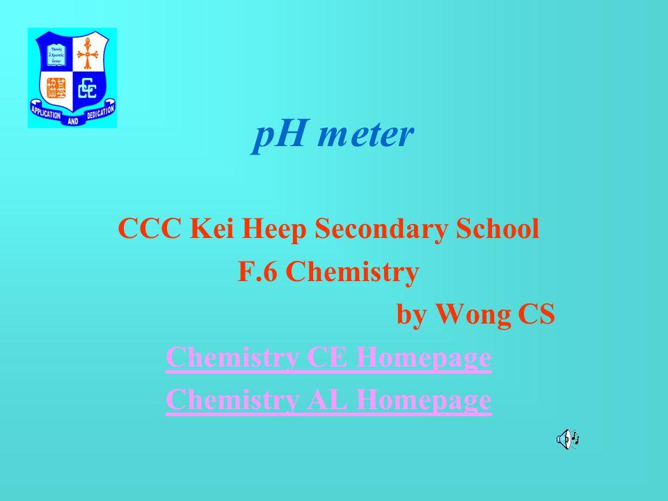 pH meter CCC Kei Heep Secondary School F.6 Chemistry by Wong CS Chemistry CE Homepage Chemistry AL Homepage