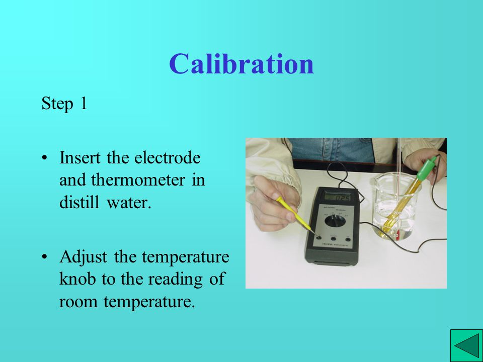 Calibration Step 2 Insert the electrode in the buffer solution with pH = 7.