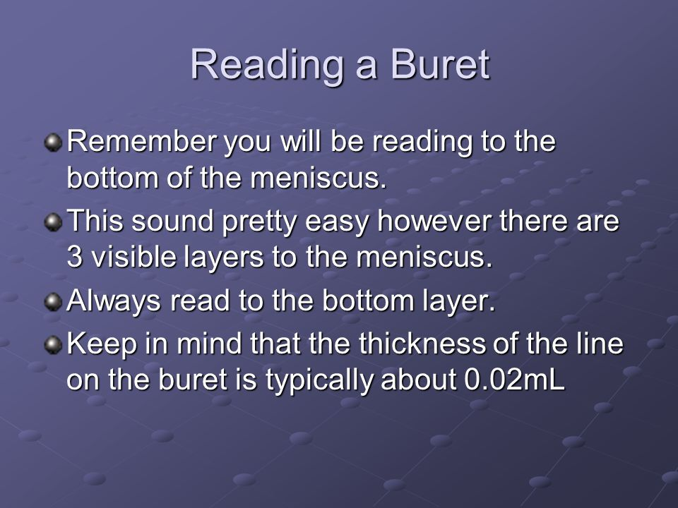 Reading a Buret Remember you will be reading to the bottom of the meniscus.