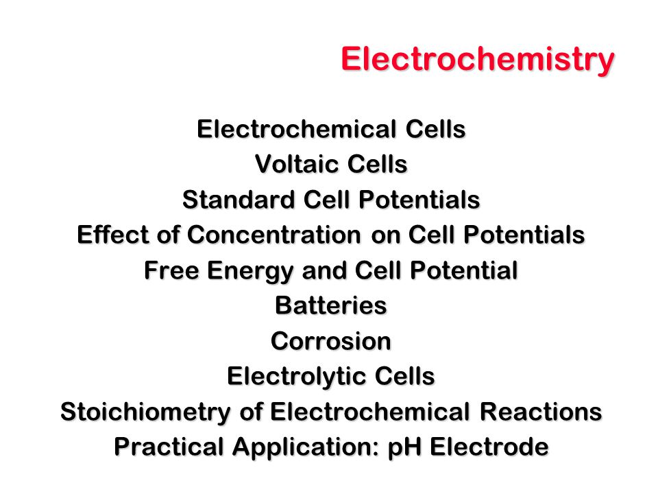 Electrochemistry Electrochemical Cells Voltaic Cells Standard Cell Potentials Effect of Concentration on Cell Potentials Free Energy and Cell Potentia