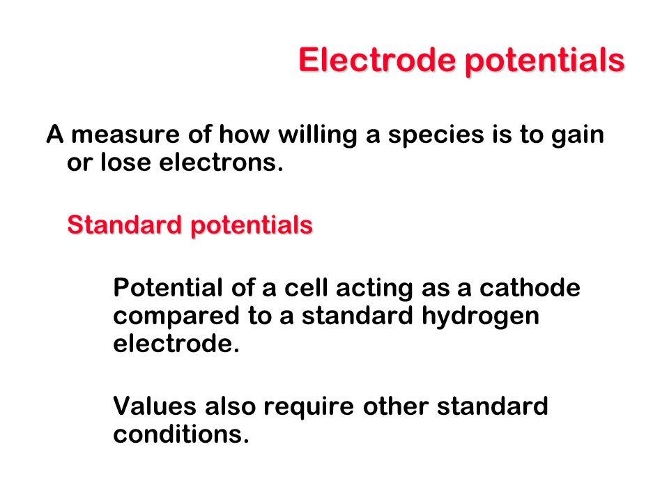 Standard hydrogen electrode Hydrogen electrode (SHE) The ultimate reference electrode.