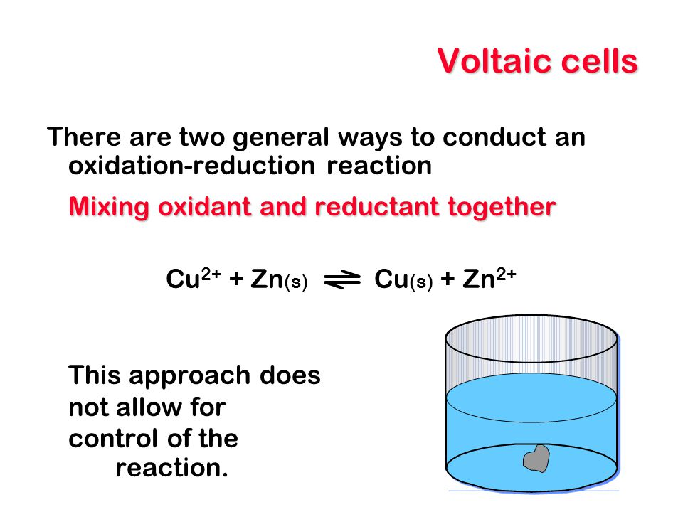 Voltaic cells Electrochemical cells Each half reaction is put in a separate 'half cell.' They can then be connected electrically.
