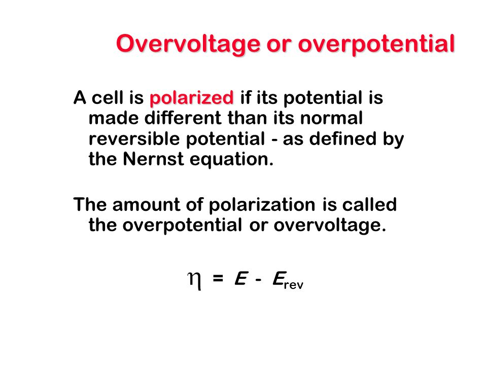 Overvoltage or overpotential polarized A cell is polarized if its potential is made different than its normal reversible potential - as defined by the