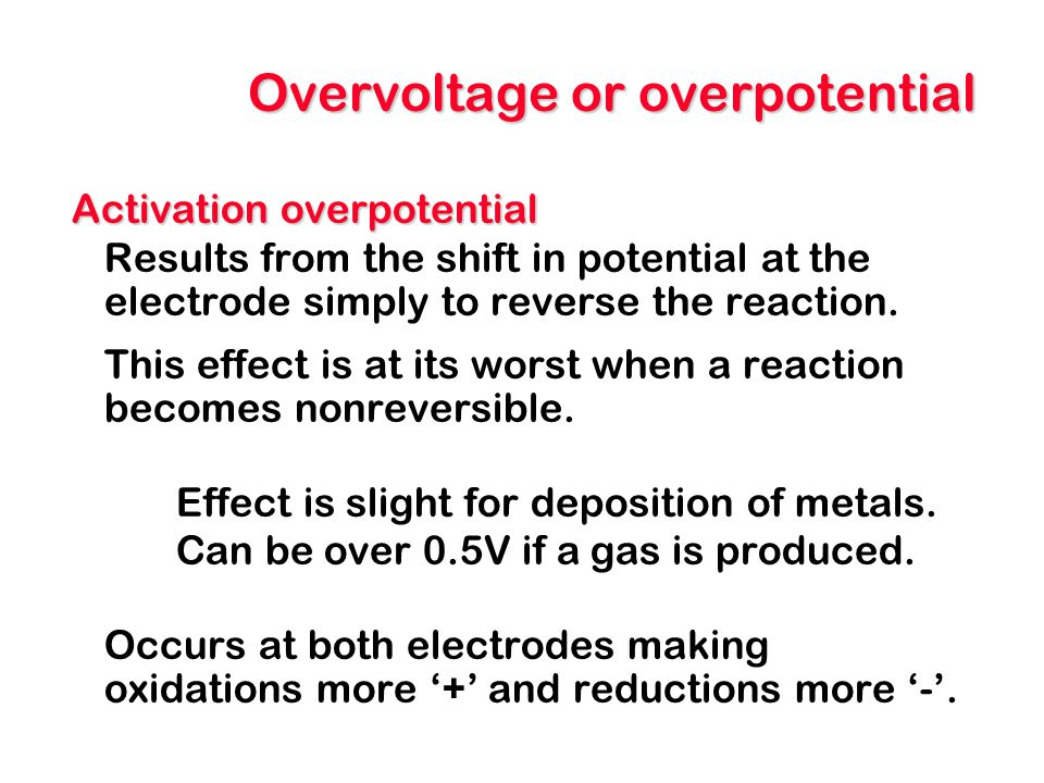 Electrolytic cells In electrolytic cells The reaction requiring the smallest applied voltage will occur first.