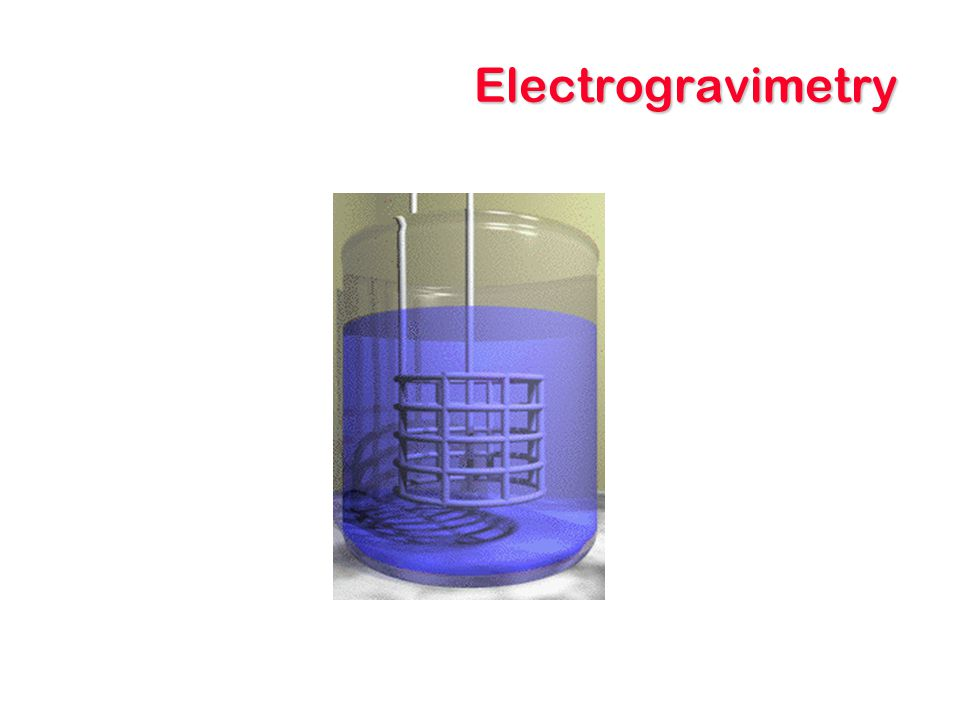 Electrogravimetry Only a limited number of species work well with electrodeposition.
