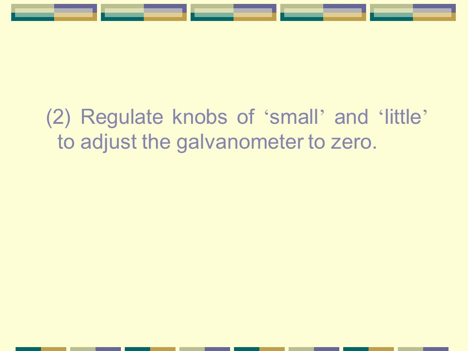 (2) Regulate knobs of ' small ' and ' little ' to adjust the galvanometer to zero.