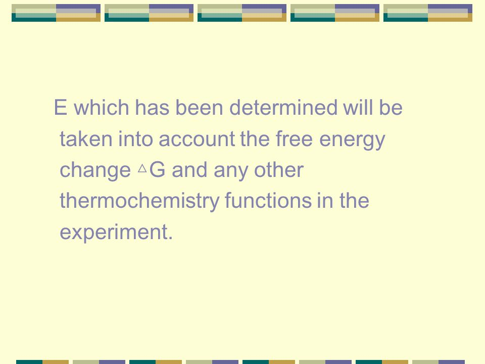 E which has been determined will be taken into account the free energy change △ G and any other thermochemistry functions in the experiment.