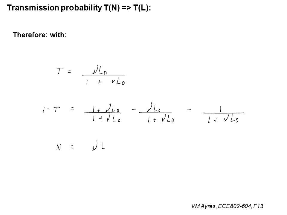 VM Ayres, ECE802-604, F13 Transmission probability T(N) => T(L): Therefore: with:
