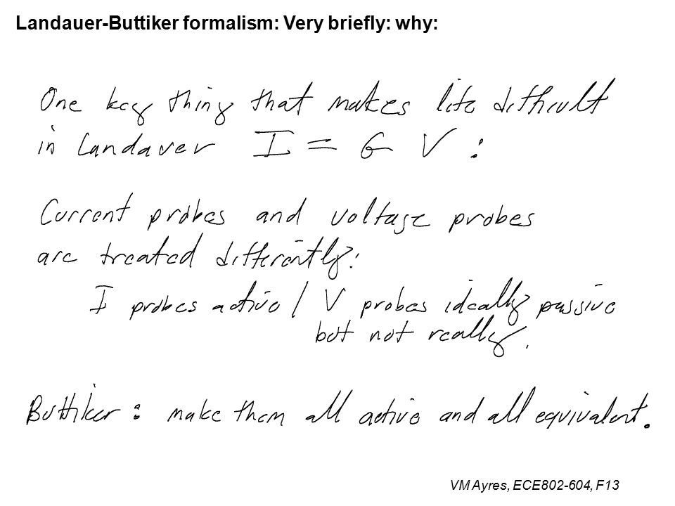 VM Ayres, ECE802-604, F13 Landauer-Buttiker formalism: Very briefly: why: