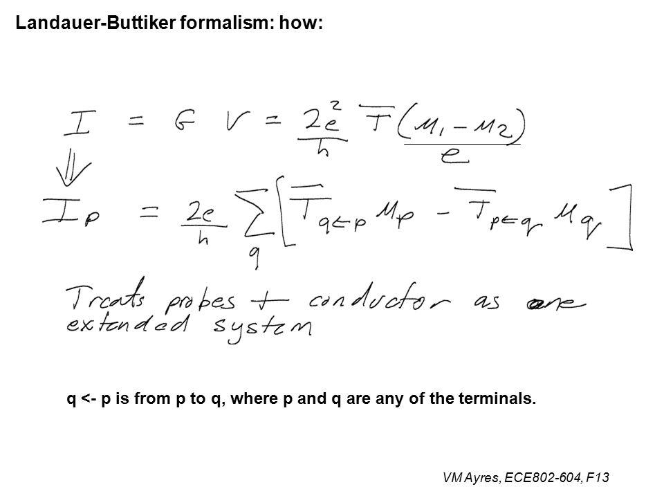 VM Ayres, ECE802-604, F13 Landauer-Buttiker formalism: how: q <- p is from p to q, where p and q are any of the terminals.